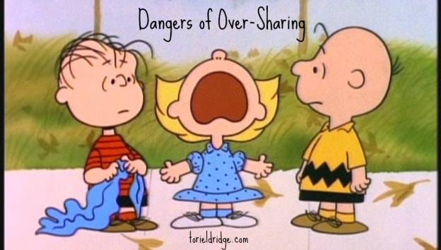 Dangers of Over-Sharing