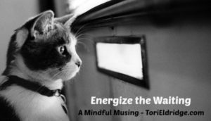 Energize the Waiting